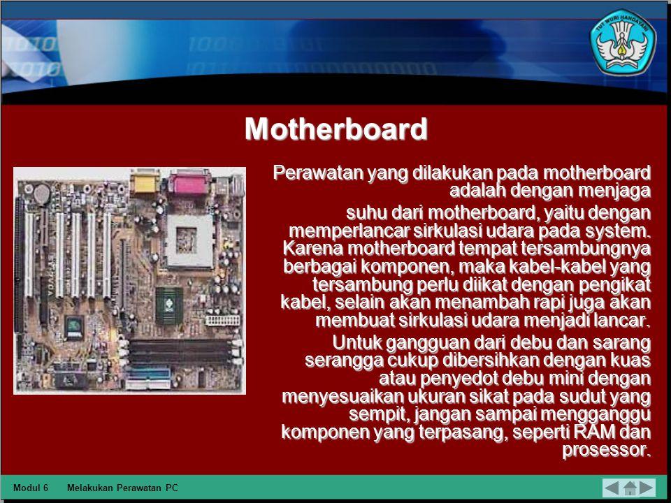 Motherboard Perawatan yang dilakukan pada motherboard adalah dengan menjaga.