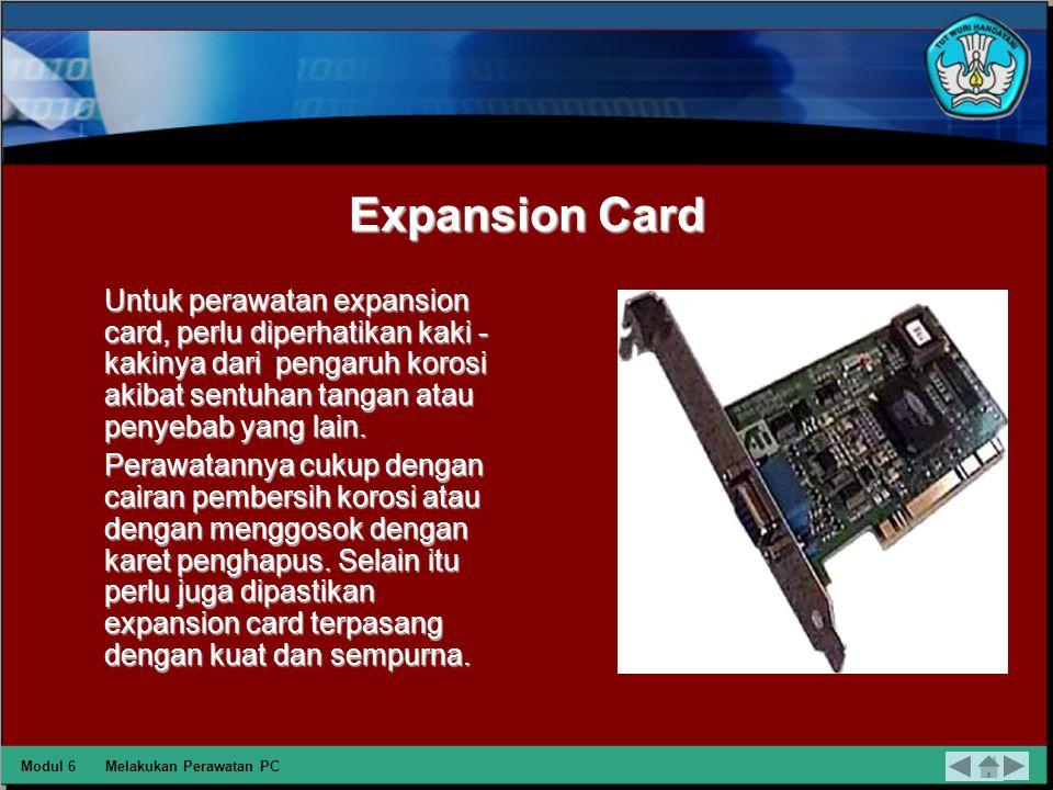 Expansion Card Untuk perawatan expansion card, perlu diperhatikan kaki - kakinya dari pengaruh korosi akibat sentuhan tangan atau penyebab yang lain.