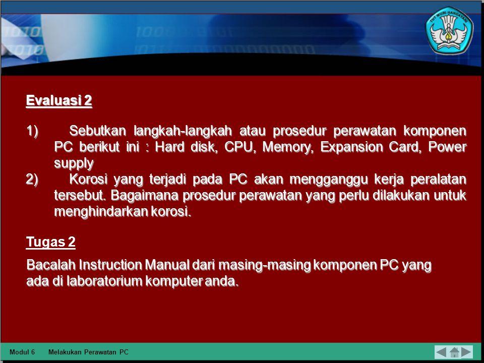 Bacalah Instruction Manual dari masing-masing komponen PC yang