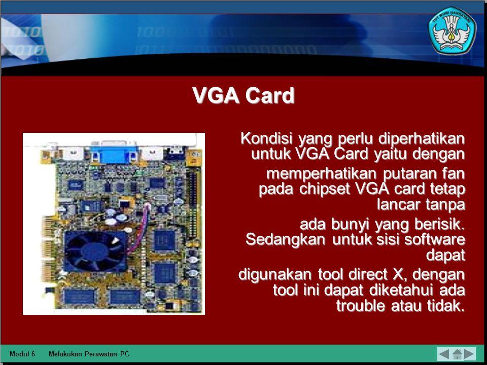 VGA Card Kondisi yang perlu diperhatikan untuk VGA Card yaitu dengan