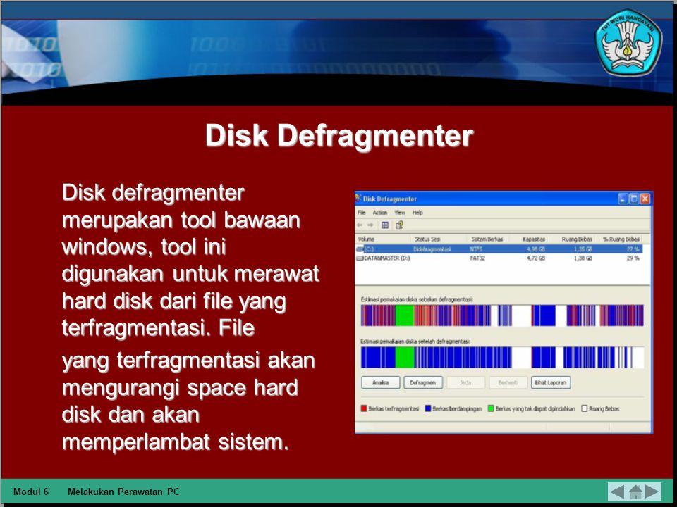 Disk Defragmenter Disk defragmenter merupakan tool bawaan windows, tool ini digunakan untuk merawat hard disk dari file yang terfragmentasi. File.