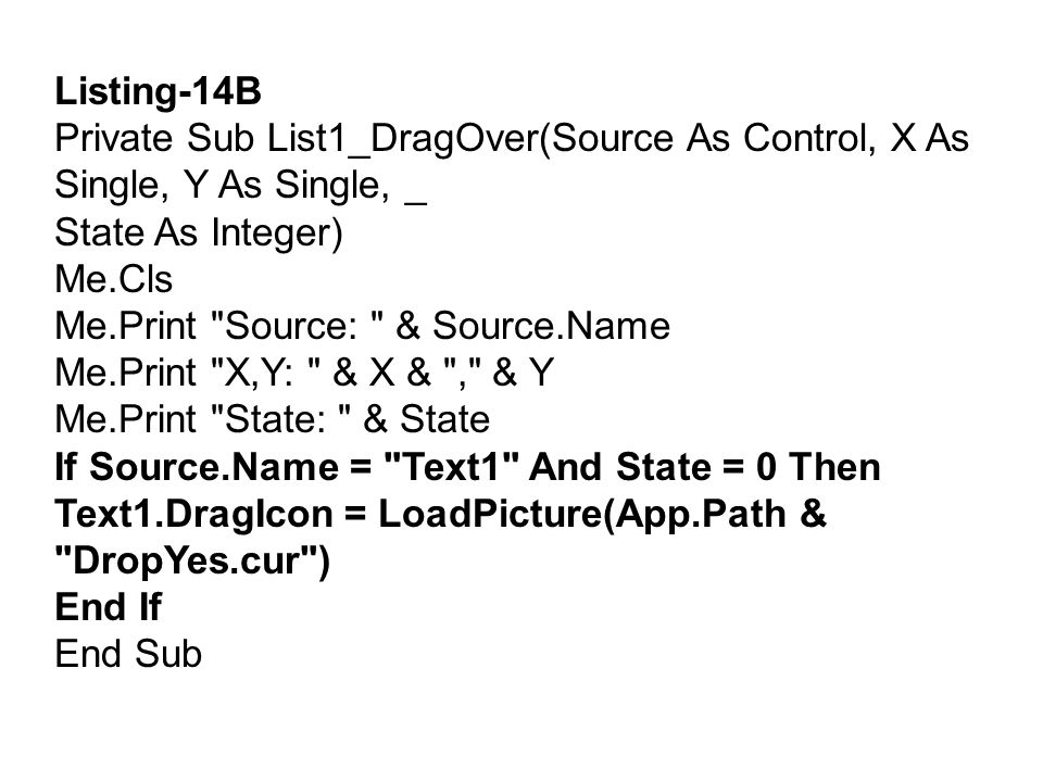 Listing-14B Private Sub List1_DragOver(Source As Control, X As Single, Y As Single, _. State As Integer)
