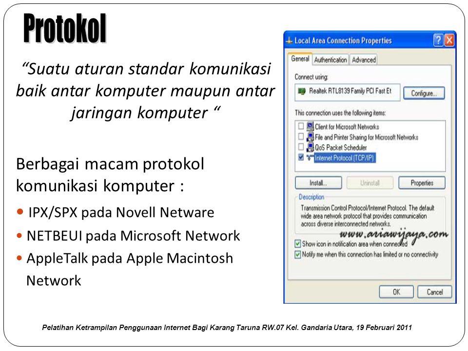 Protokol Suatu aturan standar komunikasi baik antar komputer maupun antar jaringan komputer Berbagai macam protokol komunikasi komputer :