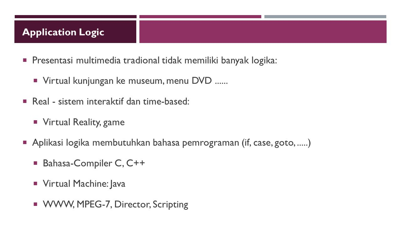 Application Logic Presentasi multimedia tradional tidak memiliki banyak logika: Virtual kunjungan ke museum, menu DVD ......