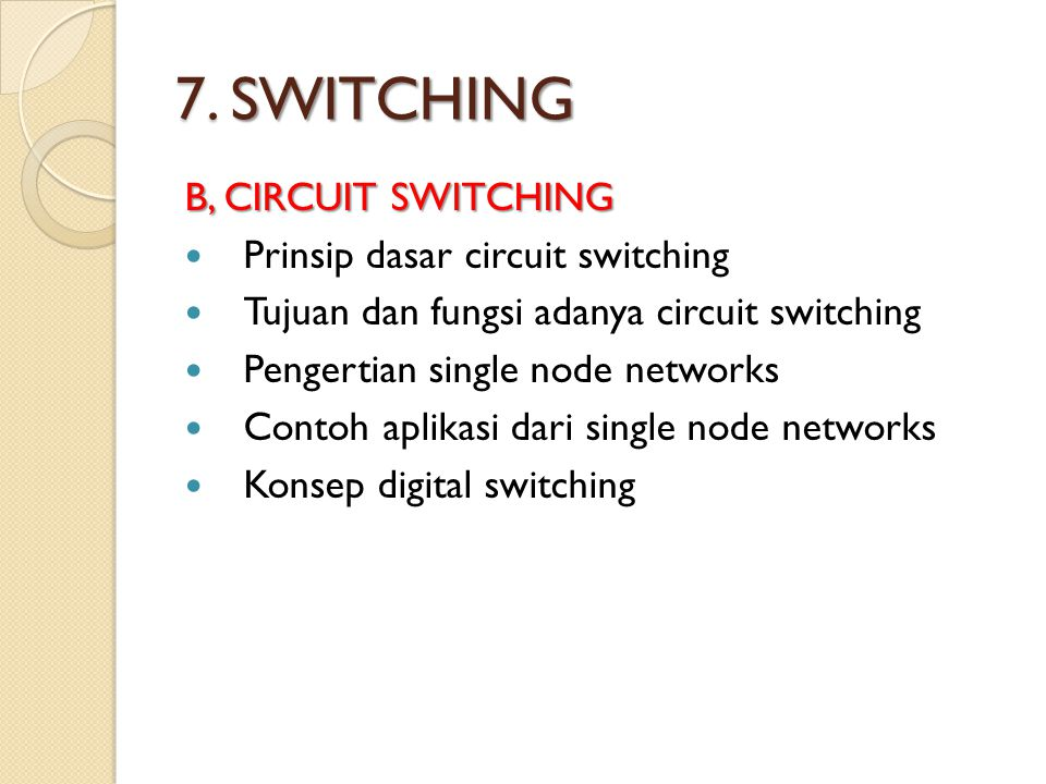 7. SWITCHING B, CIRCUIT SWITCHING Prinsip dasar circuit switching