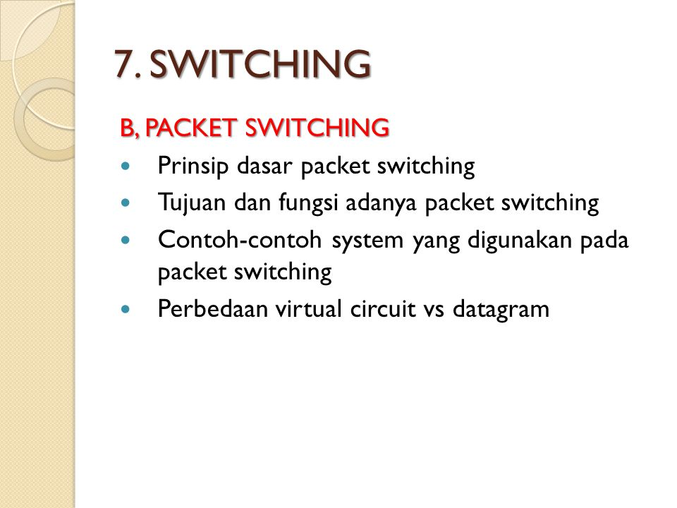 7. SWITCHING B, PACKET SWITCHING Prinsip dasar packet switching