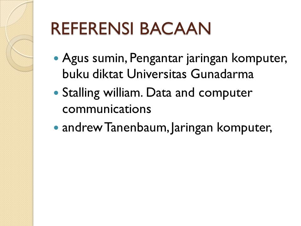 REFERENSI BACAAN Agus sumin, Pengantar jaringan komputer, buku diktat Universitas Gunadarma. Stalling william. Data and computer communications.