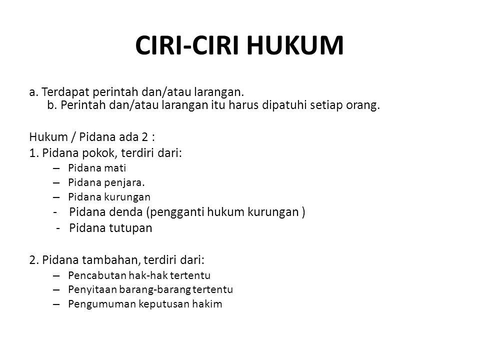 CIRI-CIRI HUKUM a. Terdapat perintah dan/atau larangan. b. Perintah dan/atau larangan itu harus dipatuhi setiap orang.
