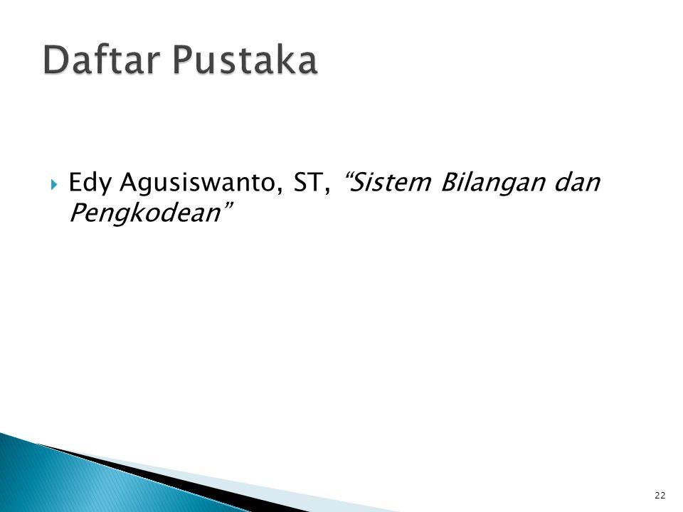 Daftar Pustaka Edy Agusiswanto, ST, Sistem Bilangan dan Pengkodean