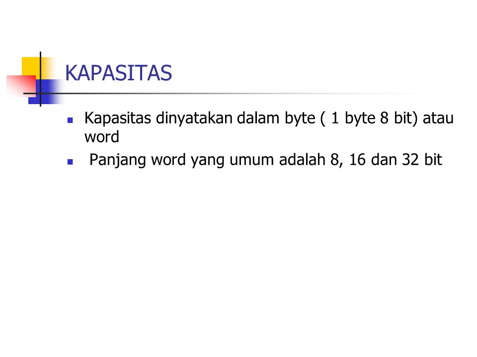 KAPASITAS Kapasitas dinyatakan dalam byte ( 1 byte 8 bit) atau word