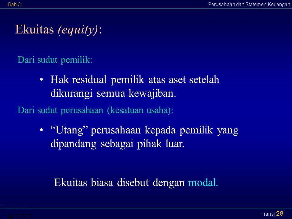 Ekuitas (equity): Dari sudut pemilik: Hak residual pemilik atas aset setelah dikurangi semua kewajiban.