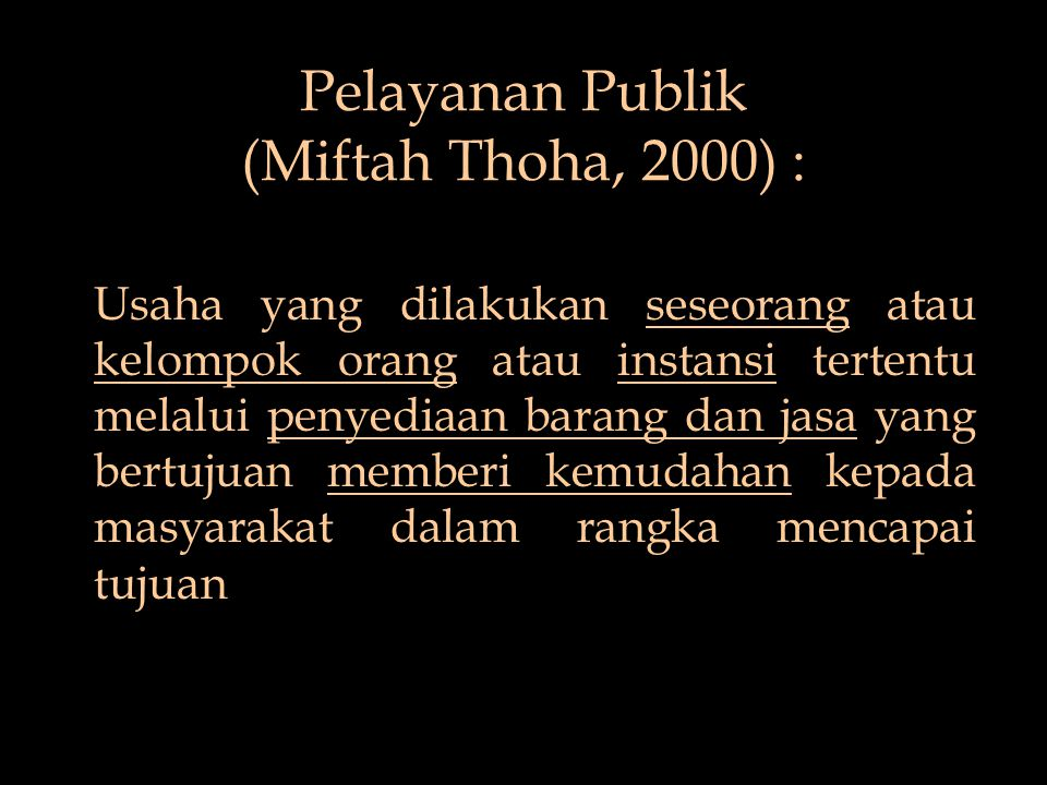 Pelayanan Publik (Miftah Thoha, 2000) :