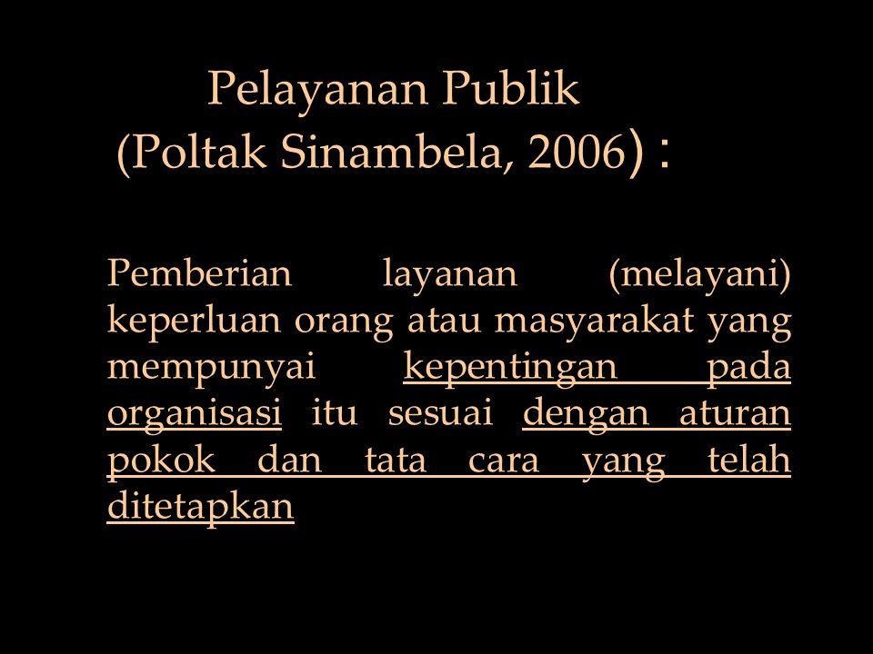 Pelayanan Publik (Poltak Sinambela, 2006) :
