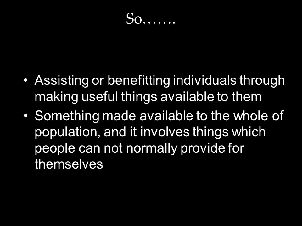 So……. Assisting or benefitting individuals through making useful things available to them.