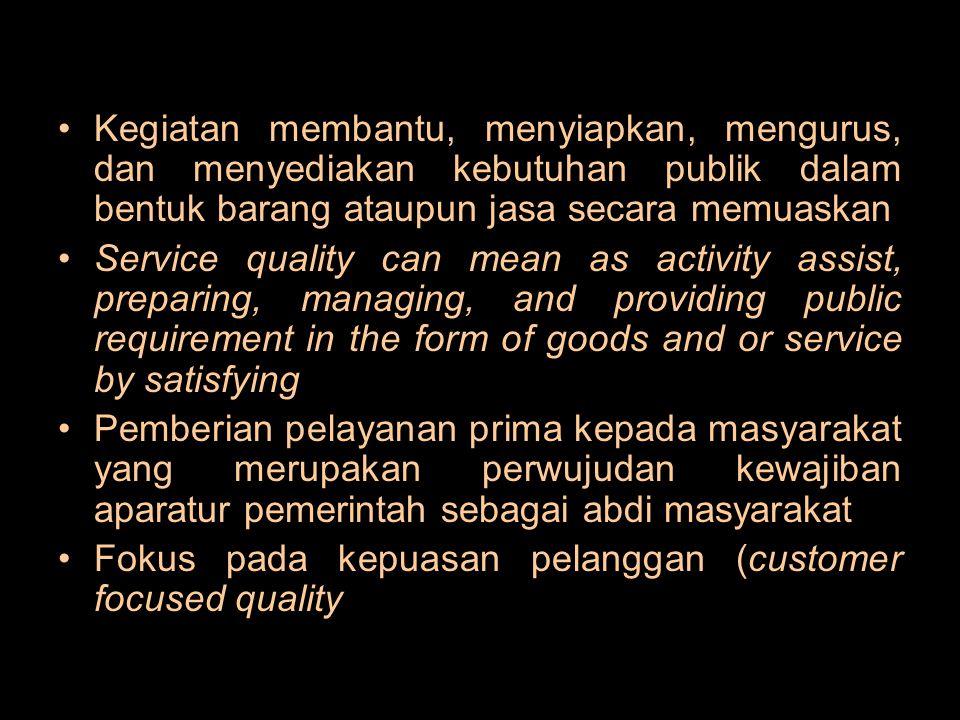 Kegiatan membantu, menyiapkan, mengurus, dan menyediakan kebutuhan publik dalam bentuk barang ataupun jasa secara memuaskan