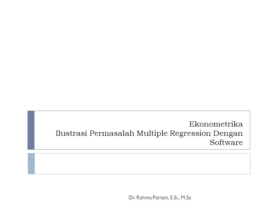 Ekonometrika Ilustrasi Permasalah Multiple Regression Dengan Software