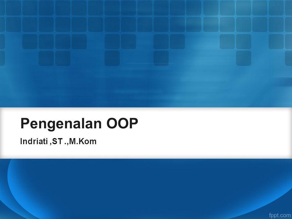 Pengenalan OOP Indriati ,ST .,M.Kom