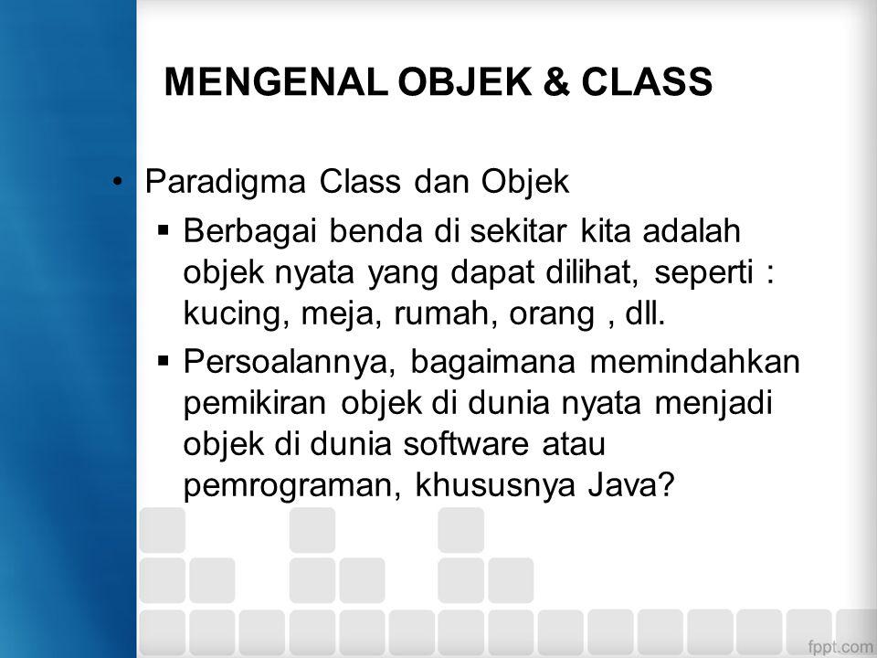 MENGENAL OBJEK & CLASS Paradigma Class dan Objek