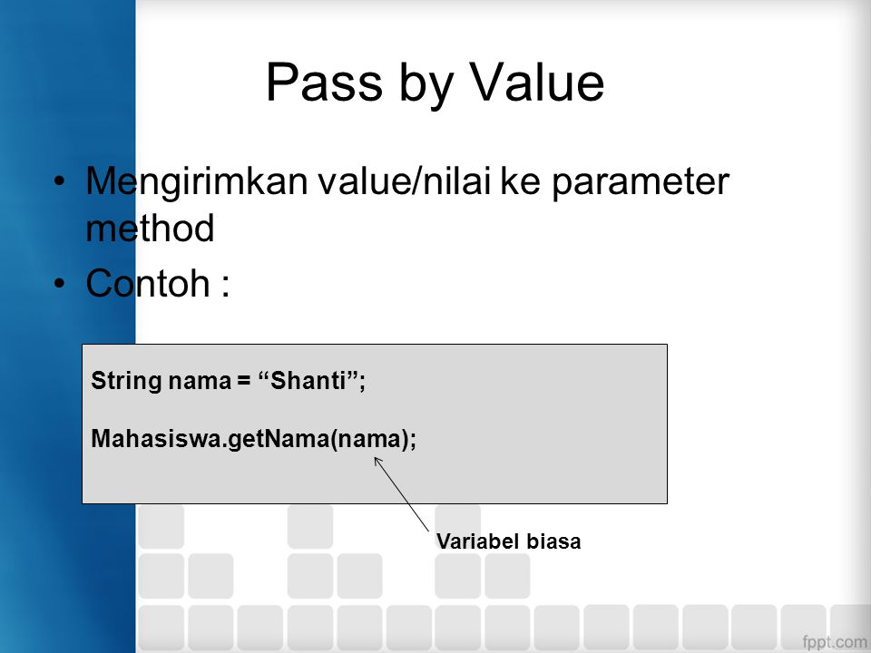 Pass by Value Mengirimkan value/nilai ke parameter method Contoh :