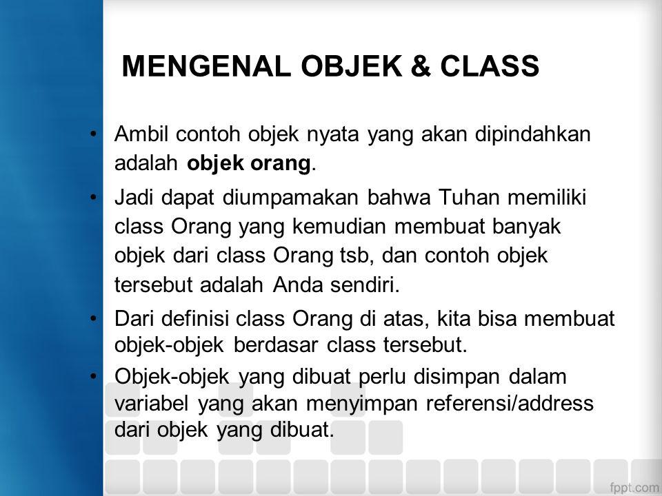 MENGENAL OBJEK & CLASS Ambil contoh objek nyata yang akan dipindahkan adalah objek orang.
