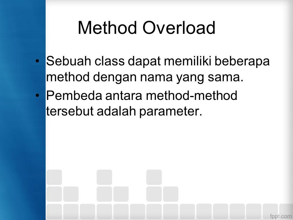 Method Overload Sebuah class dapat memiliki beberapa method dengan nama yang sama.