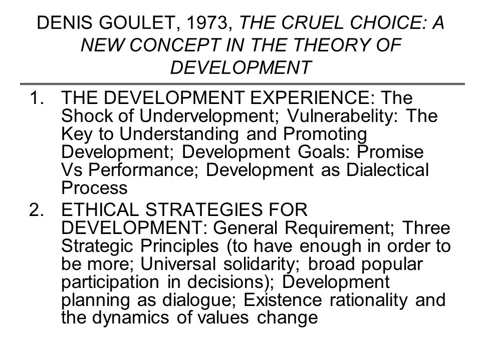 DENIS GOULET, 1973, THE CRUEL CHOICE: A NEW CONCEPT IN THE THEORY OF DEVELOPMENT