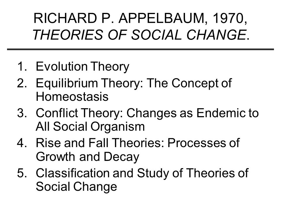 RICHARD P. APPELBAUM, 1970, THEORIES OF SOCIAL CHANGE.