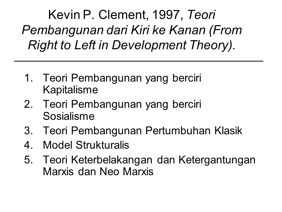 Kevin P. Clement, 1997, Teori Pembangunan dari Kiri ke Kanan (From Right to Left in Development Theory).