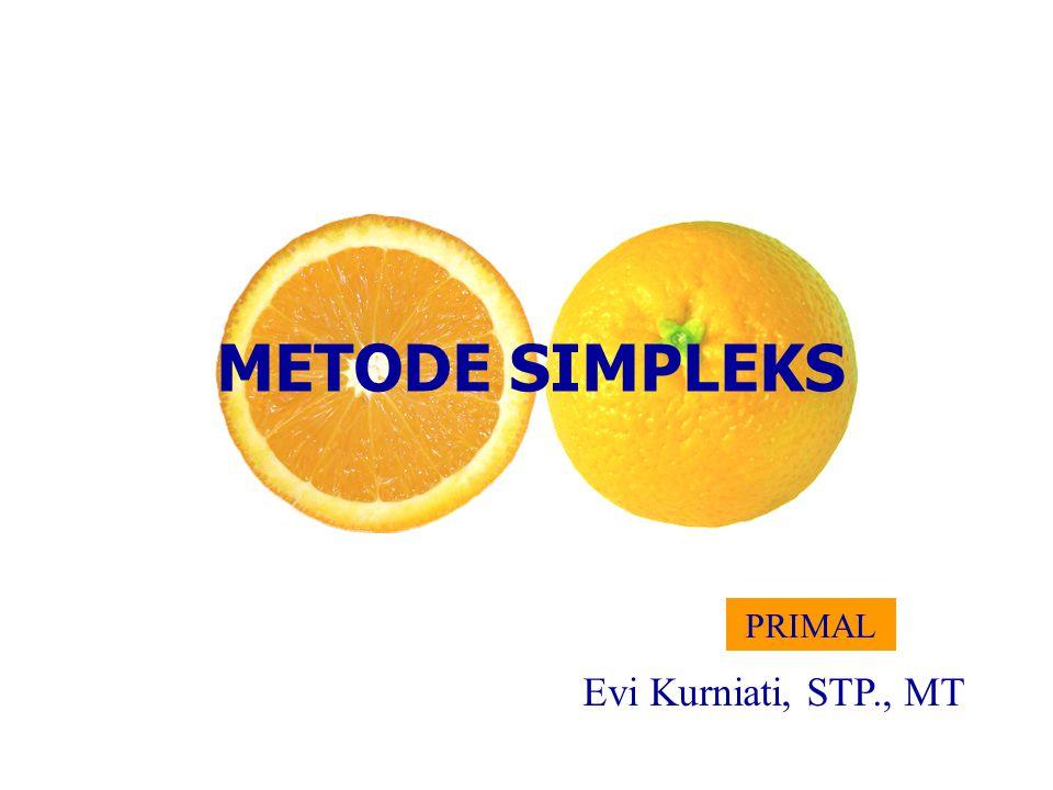 METODE SIMPLEKS PRIMAL Evi Kurniati, STP., MT