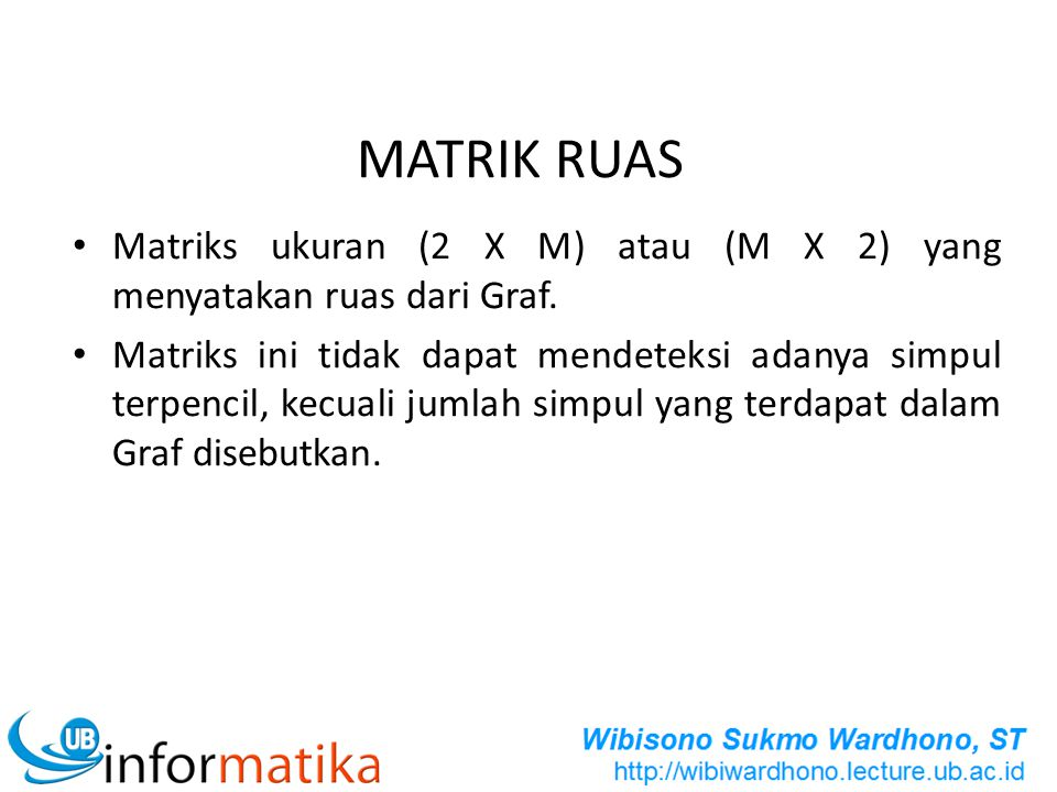 MATRIK RUAS Matriks ukuran (2 X M) atau (M X 2) yang menyatakan ruas dari Graf.