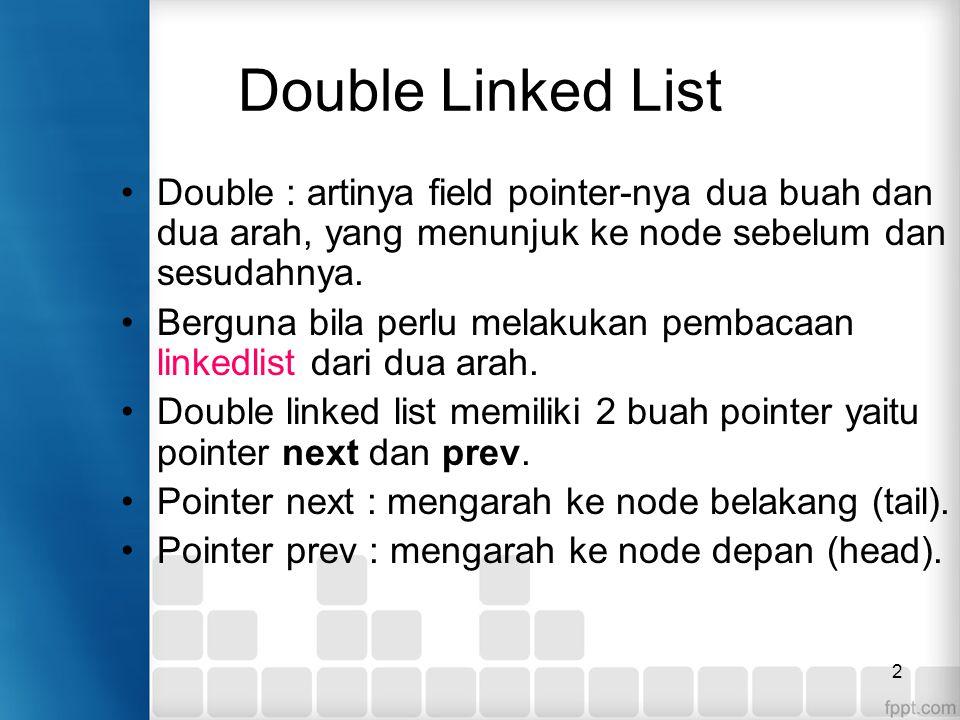 Double Linked List Double : artinya field pointer-nya dua buah dan dua arah, yang menunjuk ke node sebelum dan sesudahnya.