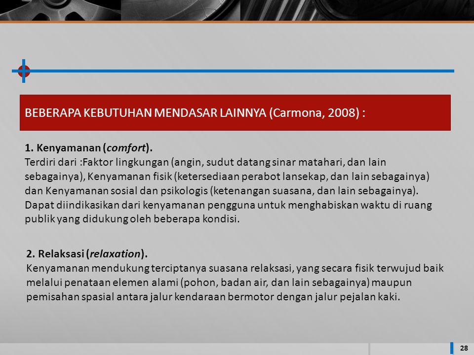 BEBERAPA KEBUTUHAN MENDASAR LAINNYA (Carmona, 2008) :