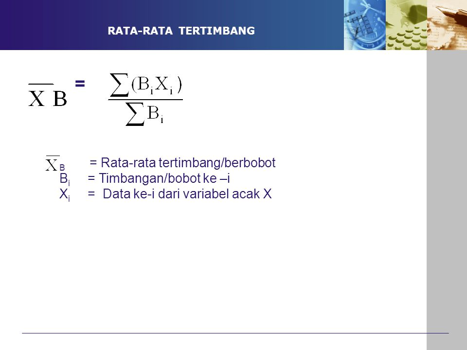 = B = Rata-rata tertimbang/berbobot Bi = Timbangan/bobot ke –i