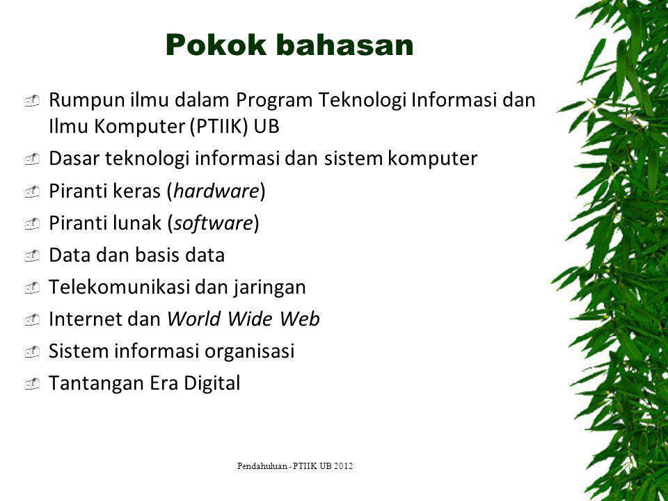 Pokok bahasan Rumpun ilmu dalam Program Teknologi Informasi dan Ilmu Komputer (PTIIK) UB. Dasar teknologi informasi dan sistem komputer.