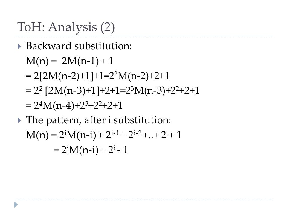 ToH: Analysis (2) Backward substitution: M(n) = 2M(n-1) + 1