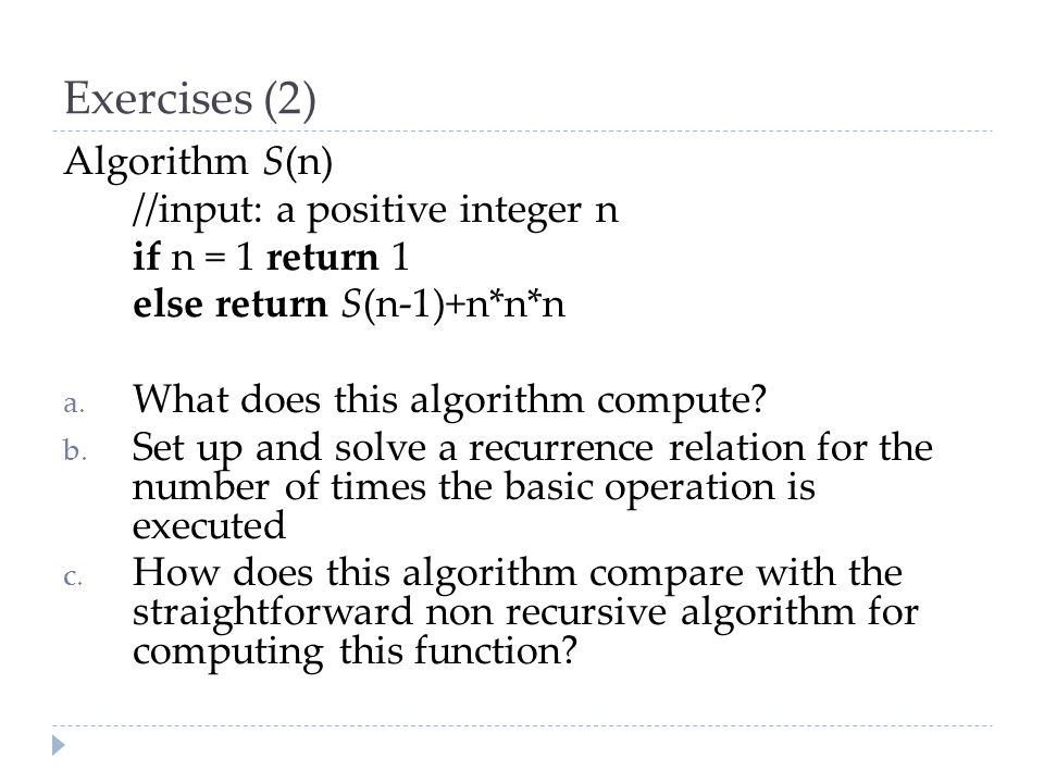 Exercises (2) Algorithm S(n) //input: a positive integer n