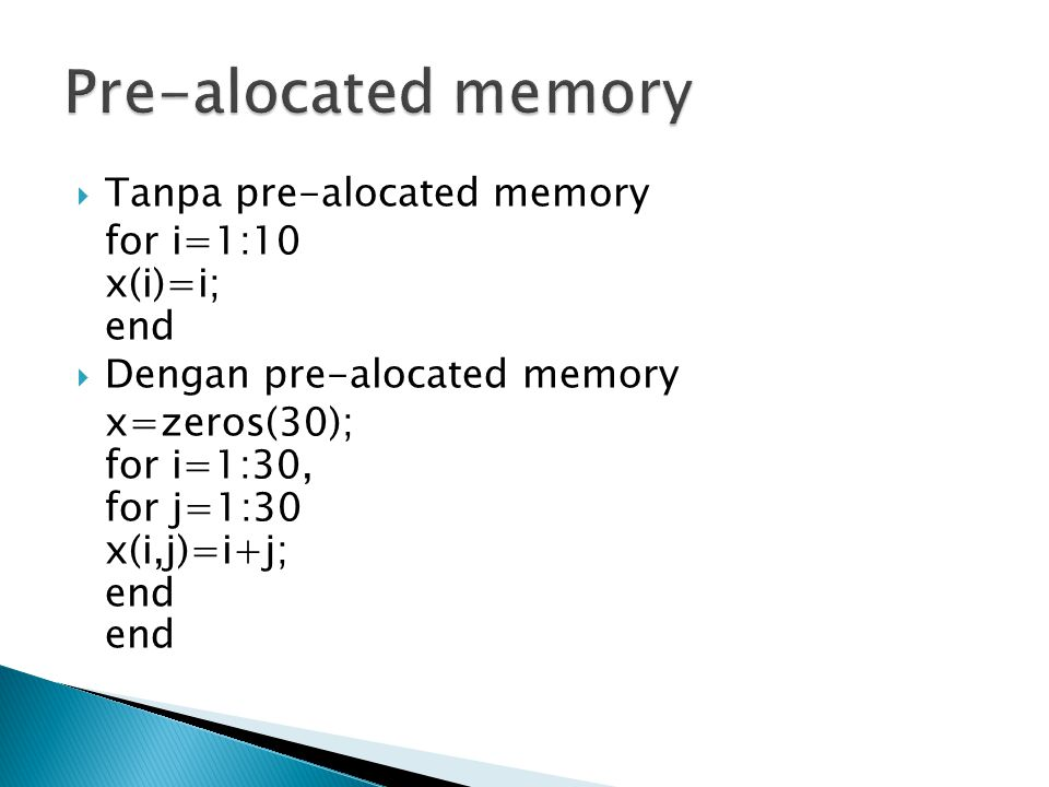 Pre-alocated memory Tanpa pre-alocated memory for i=1:10 x(i)=i; end