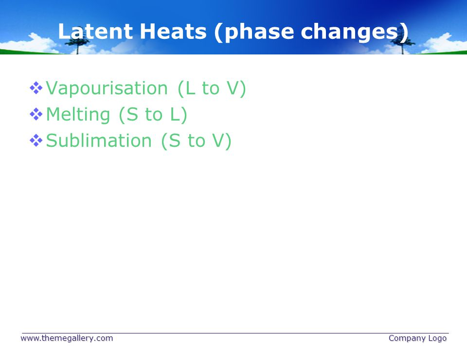 Latent Heats (phase changes)