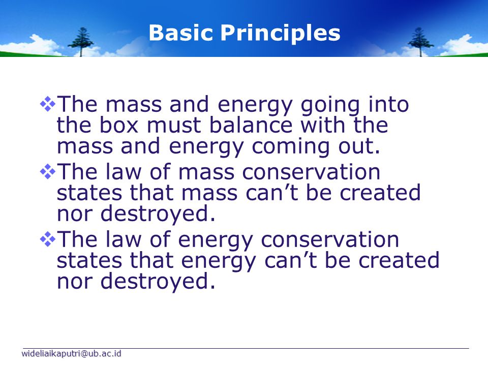 Basic Principles The mass and energy going into the box must balance with the mass and energy coming out.