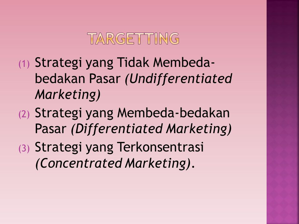 TARGETTING Strategi yang Tidak Membeda- bedakan Pasar (Undifferentiated Marketing) Strategi yang Membeda-bedakan Pasar (Differentiated Marketing)