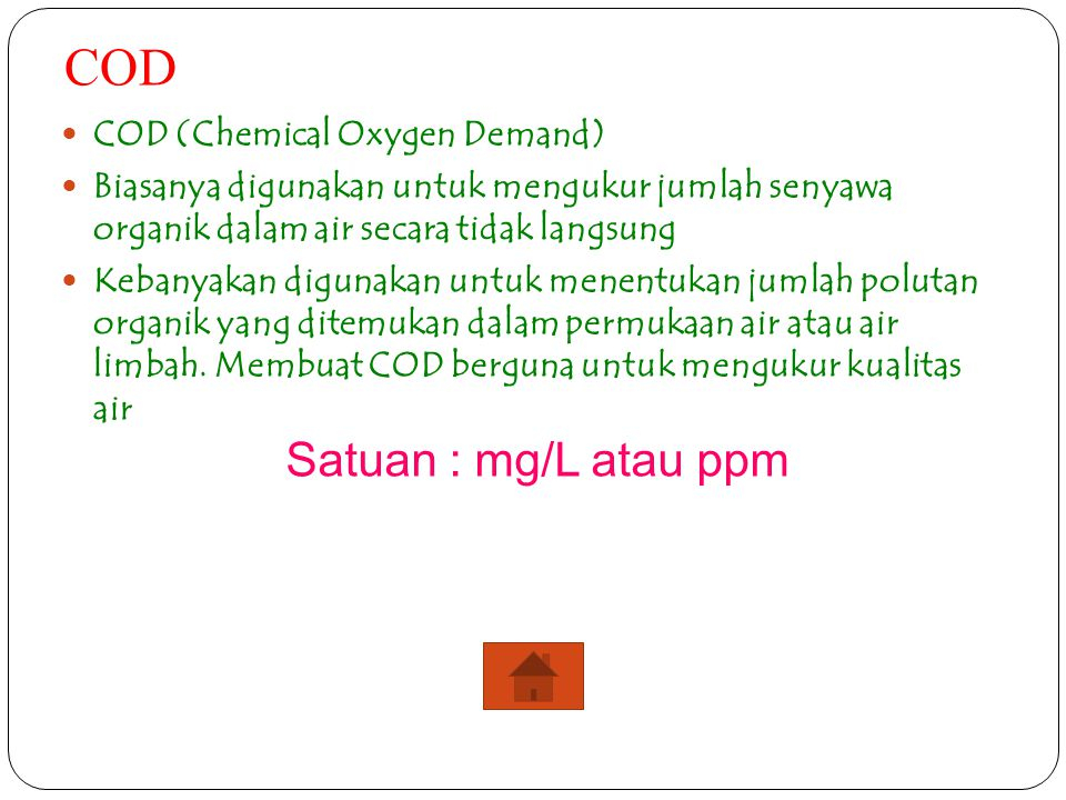 COD Satuan : mg/L atau ppm COD (Chemical Oxygen Demand)