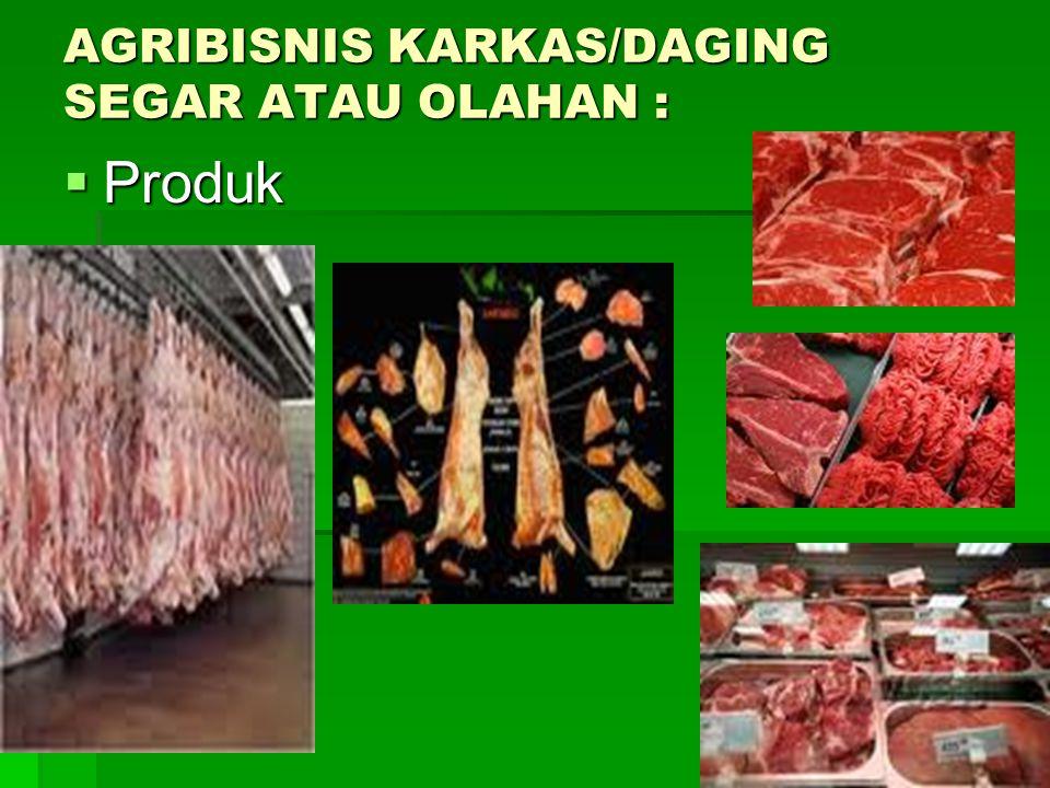 AGRIBISNIS KARKAS/DAGING SEGAR ATAU OLAHAN :