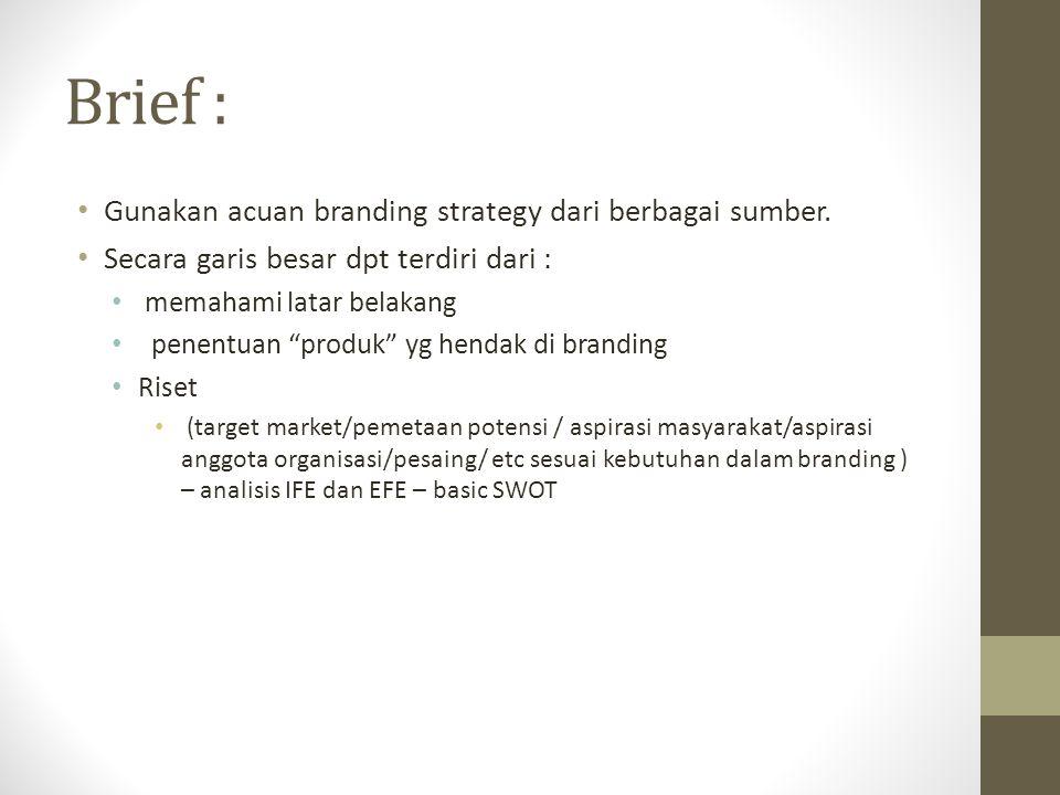 Brief : Gunakan acuan branding strategy dari berbagai sumber.
