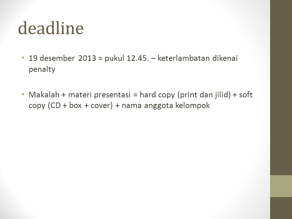 deadline 19 desember 2013 = pukul 12.45. – keterlambatan dikenai penalty.
