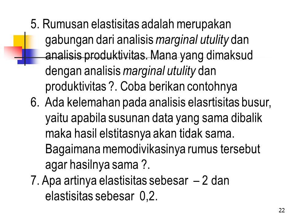 5. Rumusan elastisitas adalah merupakan gabungan dari analisis marginal utulity dan analisis produktivitas. Mana yang dimaksud dengan analisis marginal utulity dan produktivitas . Coba berikan contohnya