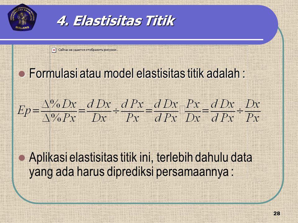 4. Elastisitas Titik Formulasi atau model elastisitas titik adalah :