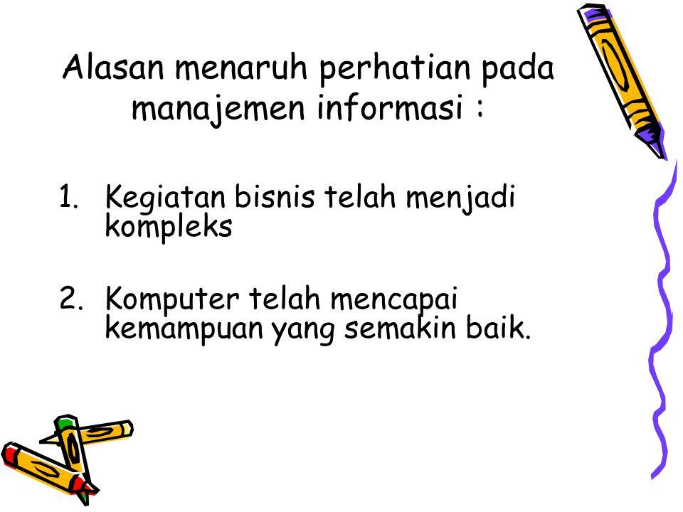 Alasan menaruh perhatian pada manajemen informasi :