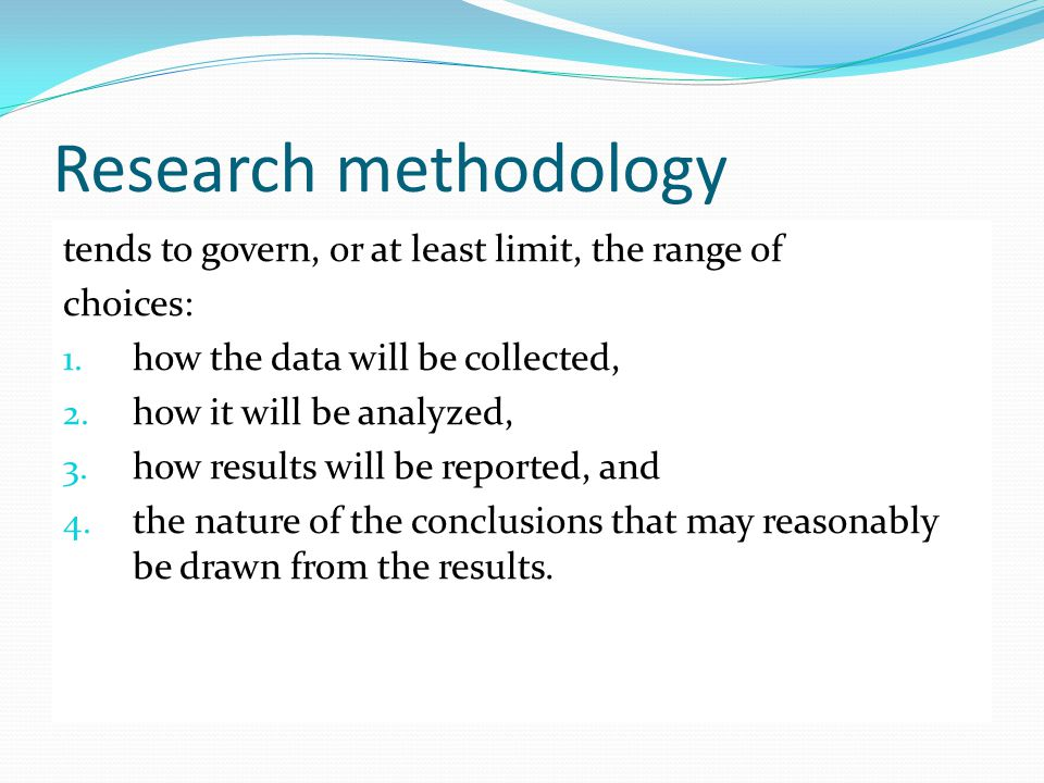 Research methodology tends to govern, or at least limit, the range of