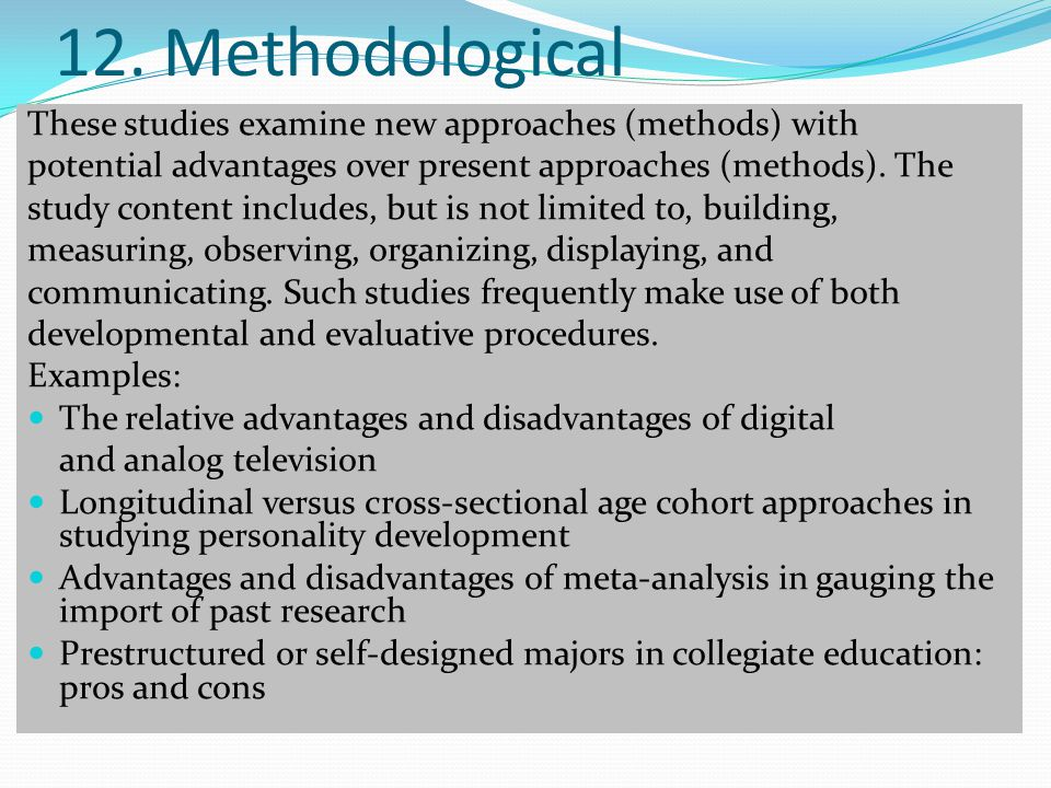 12. Methodological These studies examine new approaches (methods) with