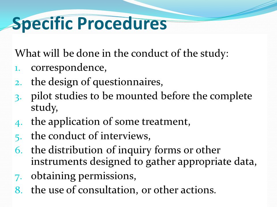 Specific Procedures What will be done in the conduct of the study: